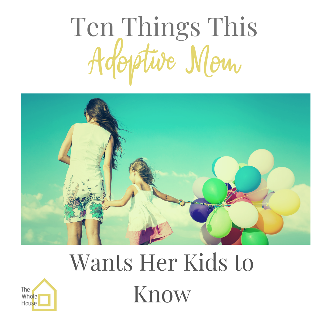 Ten Things This Adoptive Mom Wants Her Kids to Know