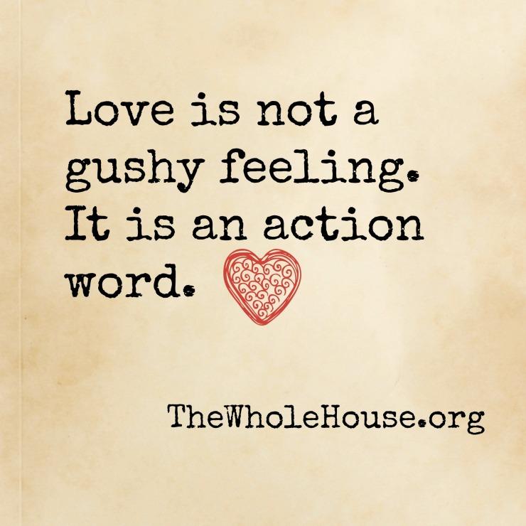 love is not a gushy feeling