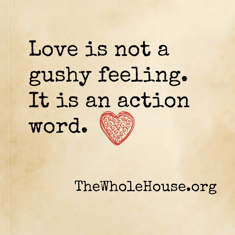 love is not a gushy feeling