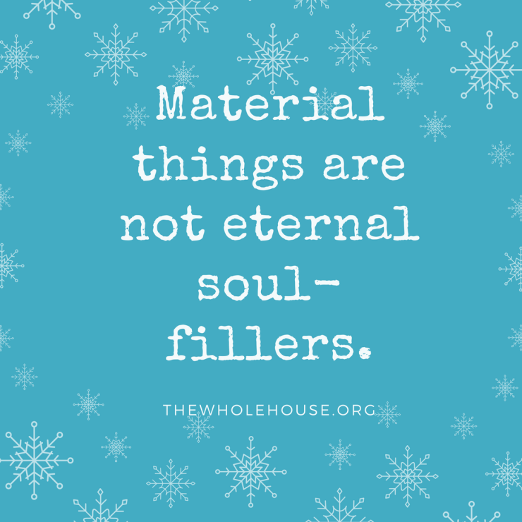 Material things are not eternal soul-fillers.