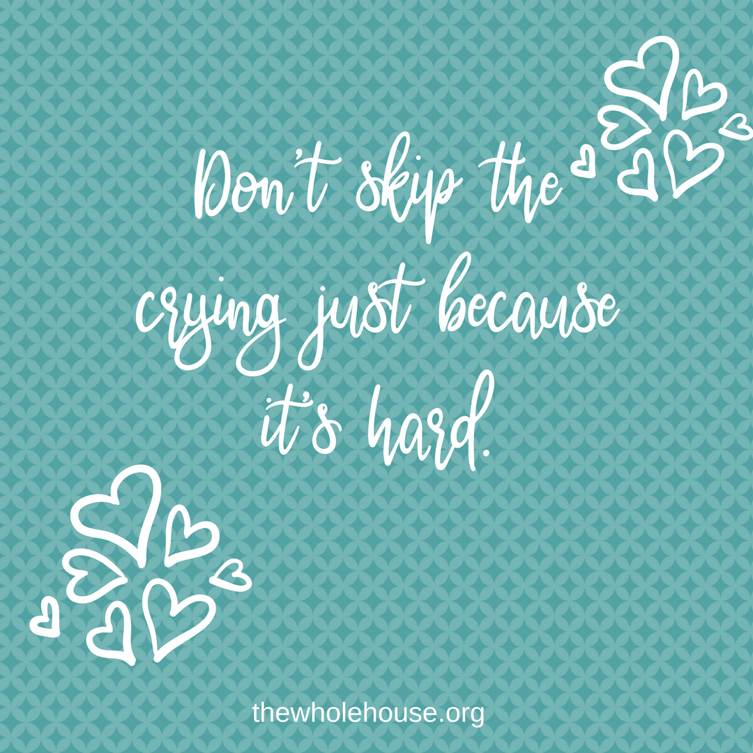 Don't skip the crying just because it's hard..png