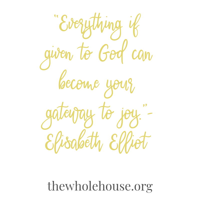 """Everything if given to God can become your gateway to joy.""- Elisabeth Elliot (2)"