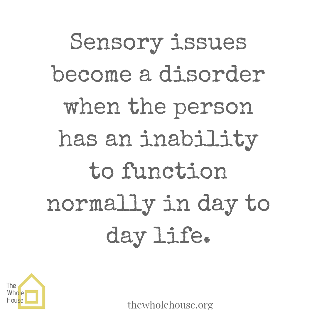 Sensory issues become a disorder when the person has an inability to function normally in day to day life..png