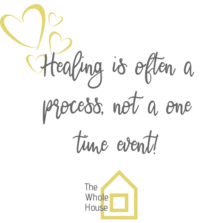 Healing is a process, not a one time event!