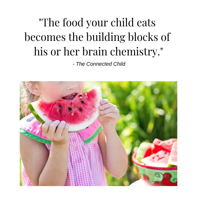 _The food your child eats becomes the building blocks of his or her brain chemistry._