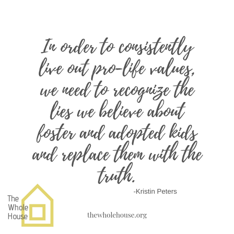 In order to consistently live out pro-life values, we need to recognize the lies we believe about foster and adopted kids and replace them with the truth.